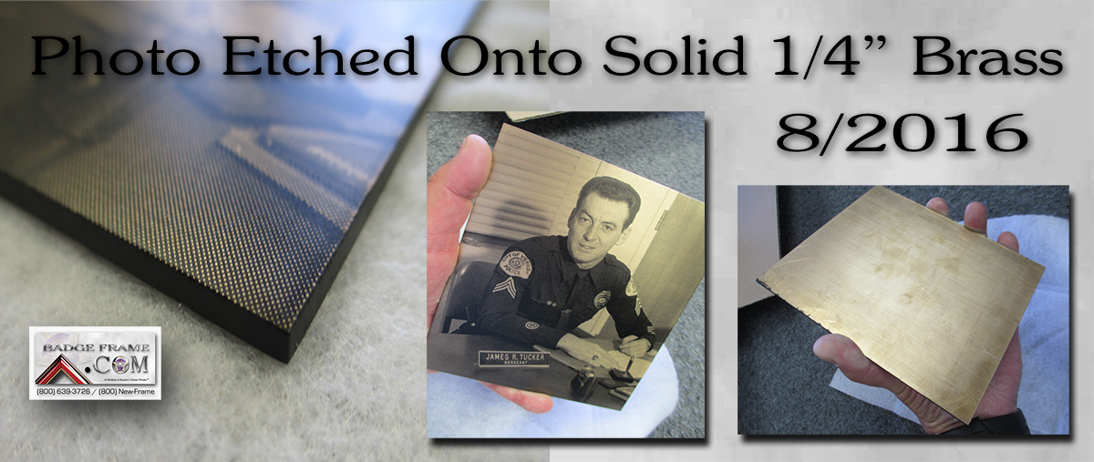 "Photo etched onto 1/4"" solid Brass"