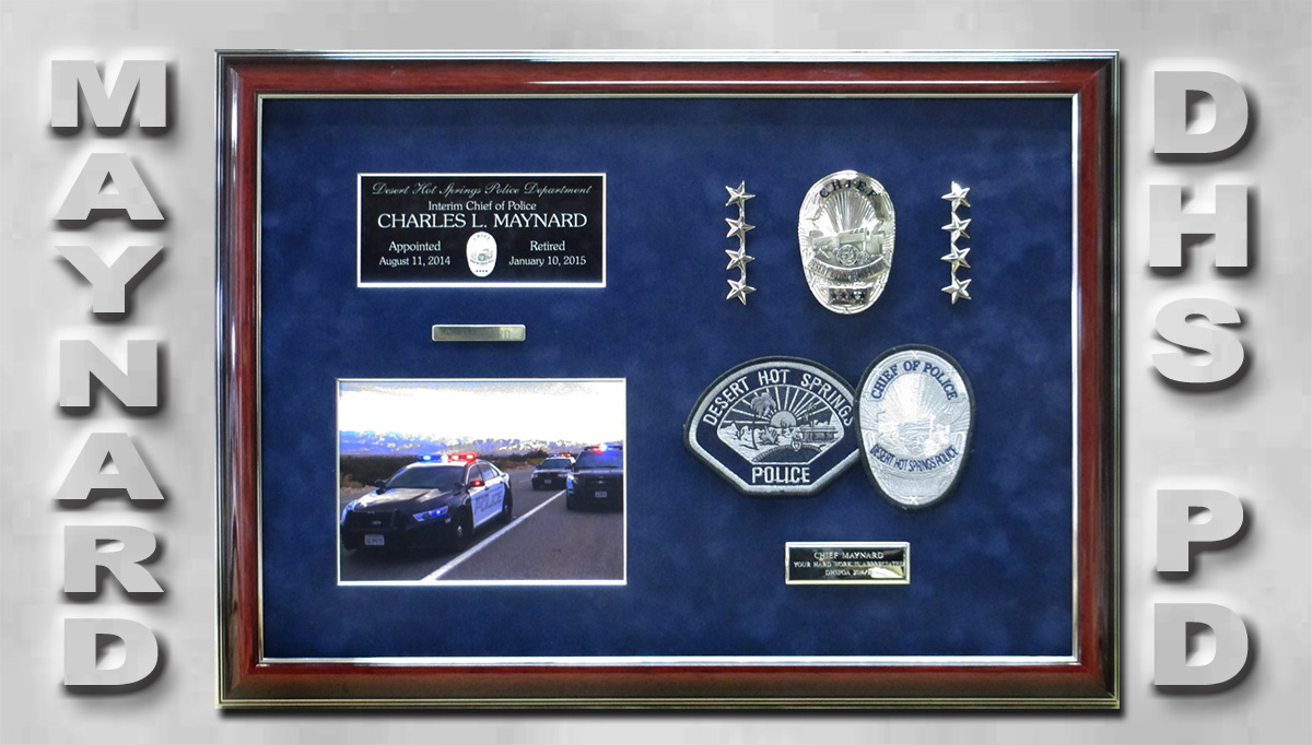 Maynard - Desert Hot Springs PD - Intirm Chief Presentation form Badge Frame  9-2016